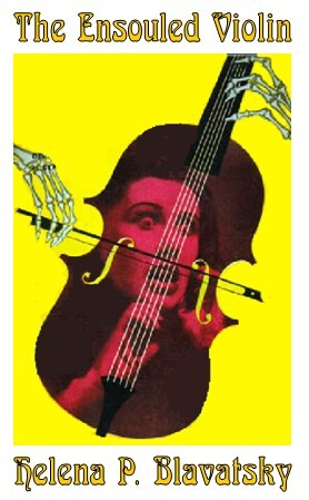The Ensouled Violin by Madame Blavatsky - Luminist Publications