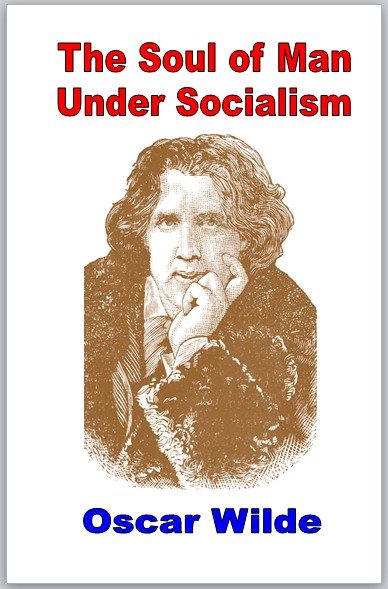 The Soul of Man Under Socialism by Oscar Wilde - Luminist Publications